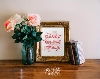 Dance on the Table, Printable Wisdom, art print, watercolor print, printable art wall art printable, Printable quote, inspirational quote