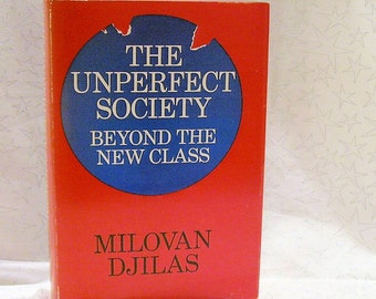 THE UNPERFECT SOCIETY Beyond the New Class by Milovan Djilas 1969