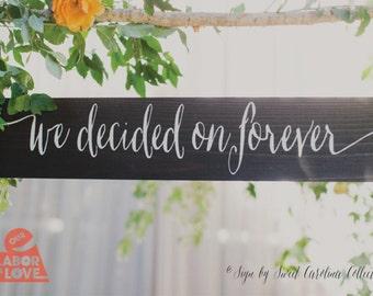 Wedding Signs for Outdoor Wedding | We Decided on Forever | Wedding Sign | Outdoor Wedding Signs | Rustic Wedding Decor | Wedding  - WS-145