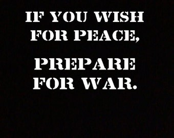 If You Wish For Peace Prepare For War T-Shirt