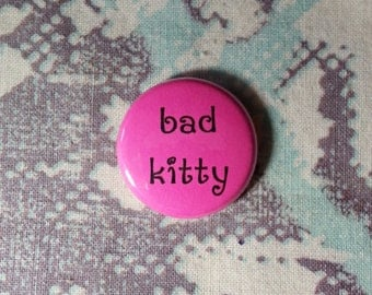 Bad Kitty Neon Pink Button or Magnet