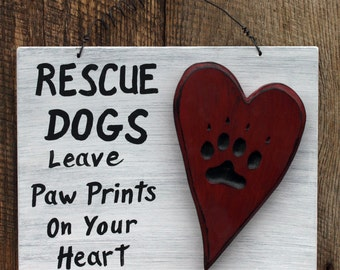 Rescue Dog Sign, Dogs Leave Paw Prints on Your Heart