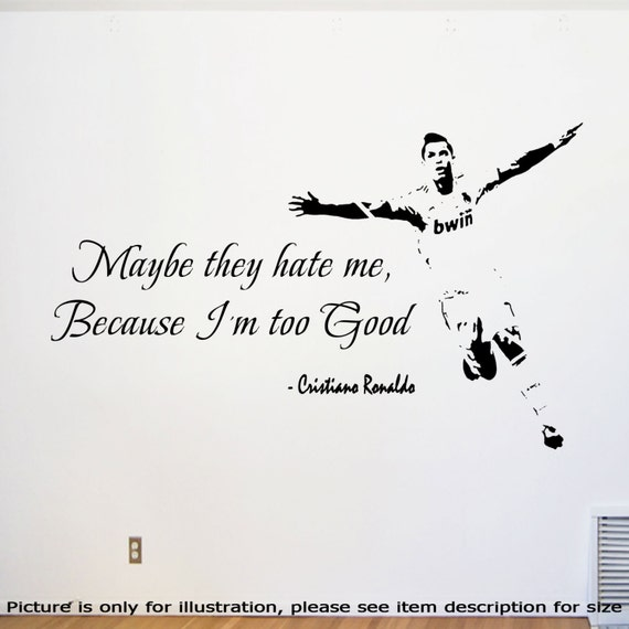 Cristiano ronaldo quote they hate me because i 39 m too by for Cristiano ronaldo wall mural
