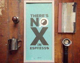 Screen Printed Coffee Themed Poster - No X In Espresso Art Screen Print by Or8 Design