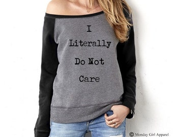 I Literally Do NOT CARE Sweatshirt Off the Shoulder Shirt Winter Cozy