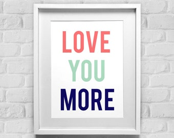 Love You More, Modern Typography Print, Love Home Decor, Nursery Art