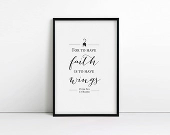 Peter Pan Print, J M Barrie Quote, To Have Faith is to Have Wings, Typography Print, Minimalist, Wall decor, modern wall art