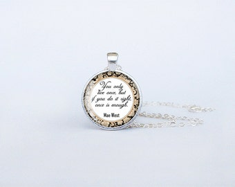 Mae West Quote Pendant You only live once but if you do it right once is enough Actress Necklace Jewelry Gift Handmade cs197