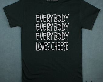 Christmas gift for cheese lover Everybody Everybody Everybody Loves Cheese Funny Mens Womens Gym T-shirt Other Colors Available Sizes  S-2XL