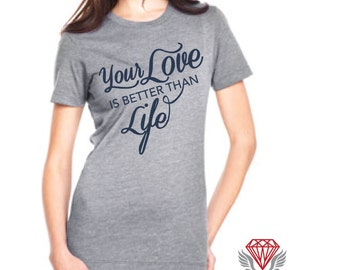 Your Love is Better Than Life Crew Tee