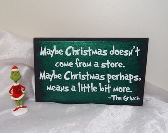 Maybe Christmas Doesn't Come From The Store Maybe Christmas Perhaps Means A Little Bit More -The Grinch Wood Sign, The Grinch Wood Sign