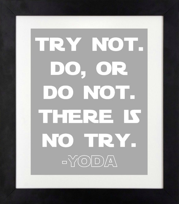 Yoda Quote There Is No Try: Star Wars Art // Try Not. Do Or Do Not. There Is By
