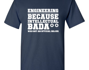 Engineering: Because Intellectual Badass Wasn't An Official Major Shirt Engineering Gift for Engineer Christmas Gift Birthday Gift BD-339