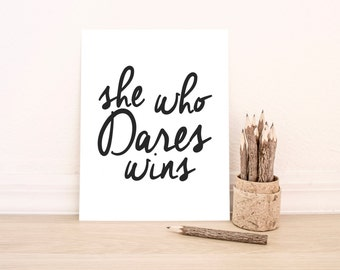 "PRINTABLE Art ""She Who Dares Wins"" Typography Art Print Black and White Inspirational Quote Dorm Decor Dorm art Motivational Quote"