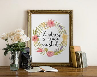 "PRINTABLE Art ""Kindness Is Never Wasted"" Typography art Print Floral Art print Nursery Art Print Nursery wall art Inspirational Quote"
