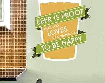 Beer is Proof That God Loves Us & Wants Us to be Happy Wall Decal - Beer Lovers Wall Decal by Chromantics