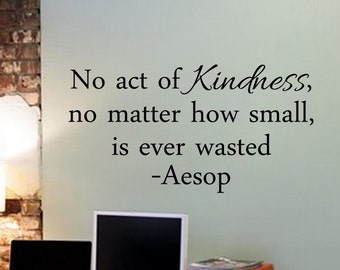 No Act of Kindness No Matter How Small is ever wasted - Wall Vinyl Decal Sticker FamilyRoom Mural Motivational Quote Office Playroom Nursery
