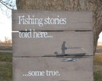 Fishing Stories told here...some true -  reclaimed wood sign