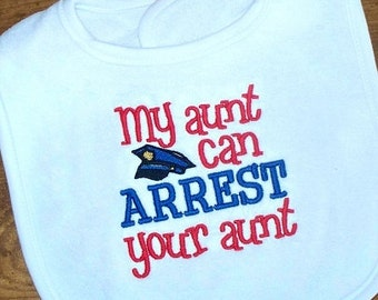 Baby Boy Bib Police Officer Aunt My aunt can ARREST your aunt Embroidered Saying