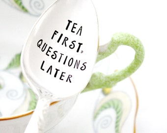 Tea First, Questions Later spoon. Hand stamped silverware by Milk & Honey.