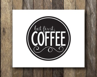 But First Coffee Print - Instant Download - Coffee Kitchen Print - Printable Kitchen Art - Coffee Typography Print - Black and White Kitchen