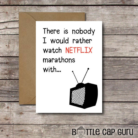 There Is Nobody I Would Rather Watch Netflix By Bottlecapguru