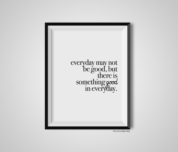 Everyday May Not Be Good But There Is Something Good Quote