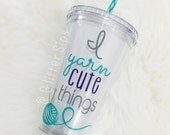 I Yarn Cute Things Tumbler // Yarn // Personalized // Acrylic Tumbler // 16oz. // Lid and Straw