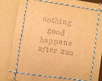 Nothing good happens after 2am - HIMYM quote handmade card (blank inside)