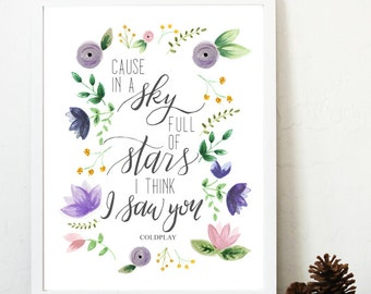 Coldplay Quote, Cause in a Sky Full of Stars I think I Saw You, Printable, 8x10, watercolor flowers, hand written, modern calligraphy, lyric