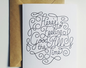 here's to feeling good all the time - hand lettered seinfeld greeting card