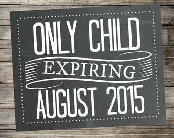 Only Child Expiring - Printable Chalkboard Pregnancy Announcement - Photo Prop / Printable Sign / DIGITAL JPEG file.