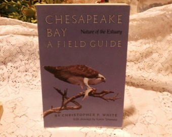 Chesapeake Bay Field Guide Nature of the Estuary by Christopher White