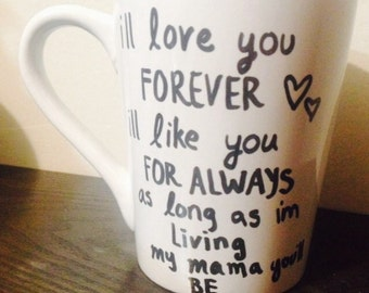 I love you forever I like you for always as long as I'm living my mamma you'll be coffee tea mug