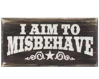 "I Aim to Misbehave Wall Sign 3"" x 7"""