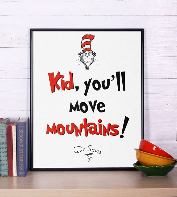 Dr. Seuss Kid You'll Move Mountains Quote