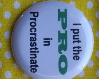 I put the PRO in Procrastinate - 2.25 inch pinback button badge