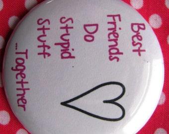 Best friends do stupid stuff together - 2.25 inch pinback button badge
