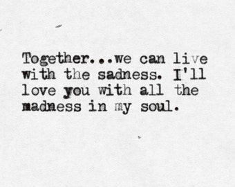 Hand Typed Typewriter Quote - Together we can live with the sadness..........