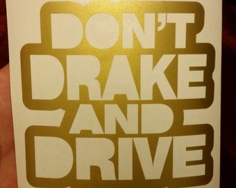 Don't Drake and Drive Inspired Vinyl Sticker Decal