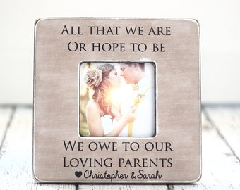 Parents Thank You Wedding Gift Personalized Picture Frame All That We Are or Hope to Be We Owe to Our Loving Parents