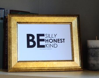 Be Silly, Honest, Kind | Quote from Ralph Waldo Emerson | Inspirational, Motivational, Typographic Art Print | 3 Sizes