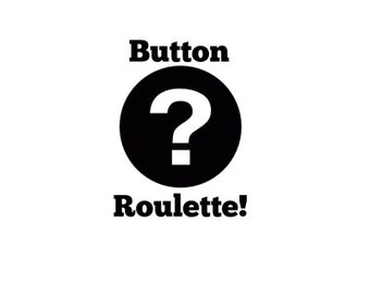 Button (or Magnet) Roulette!