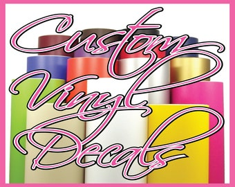 Custom Vinyl Decals. Any Size, Many Colors. 5 - 7 Year Gloss Vinyl Priced per Inch. Contact Us for a quote.