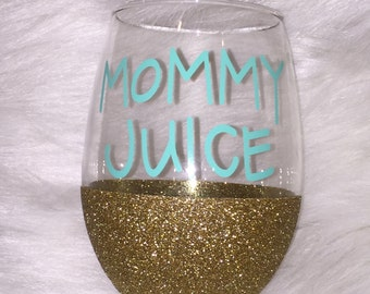 Mommy Juice Glass/ Mommy Wine Glass/ Mother's Glass/ Mother's Day/ Gift for Mom