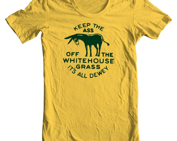 Keep The Ass Off The White House Grass It's All Dewey Anti-Democrat Campaign Button Shirt