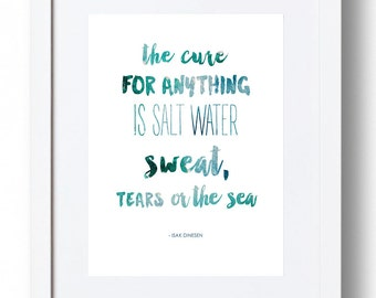 "Isak Dinesen Print - ""The cure for anything is salt water - sweat, tears or the sea."" *INSTANT DOWNLOAD*"