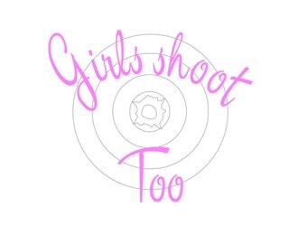 Girls Shoot Too WHITE Bull's Eye