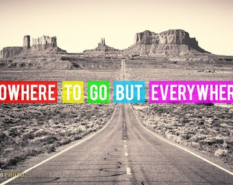 Wanderlust Print, Travel Quote Print, Travel Art, Nowhere To Go But Everywhere, Inspirational Quote, Utah Art, Utah Landscape, Travel Gift
