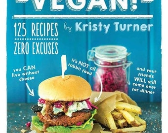 But I Could Never Go Vegan!: 125 Recipes That Prove You Can Live Without Cheese, It's Not All Rabbit Food - INSTANT DOWNLOAD